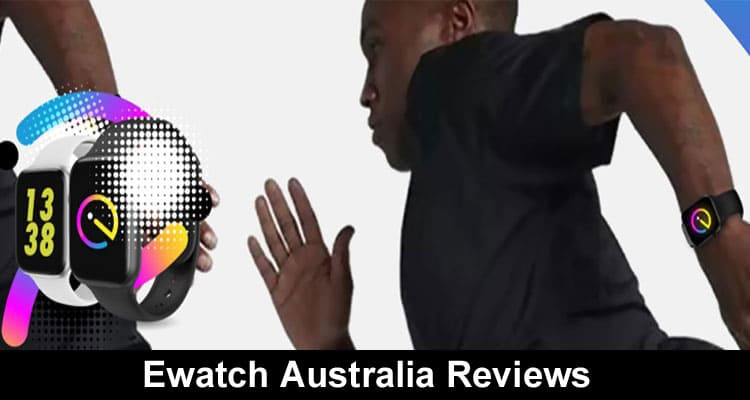 Ewatch Australia Reviews 2020