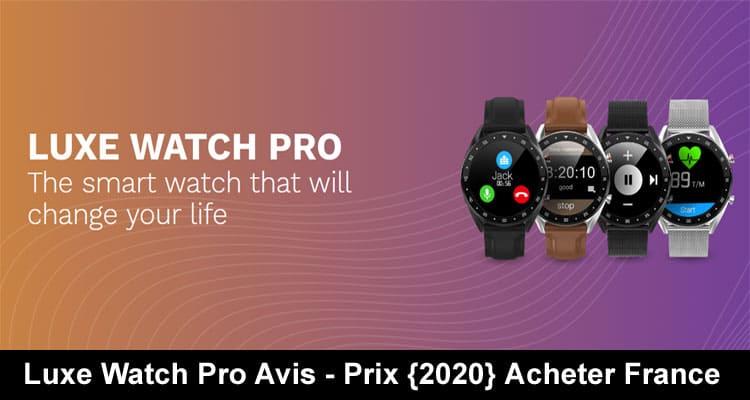 Luxe Watch Pro Avis 2020