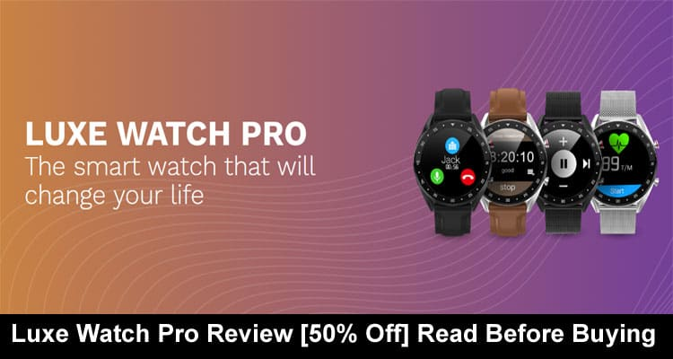 Luxe Watch Pro Review 2020