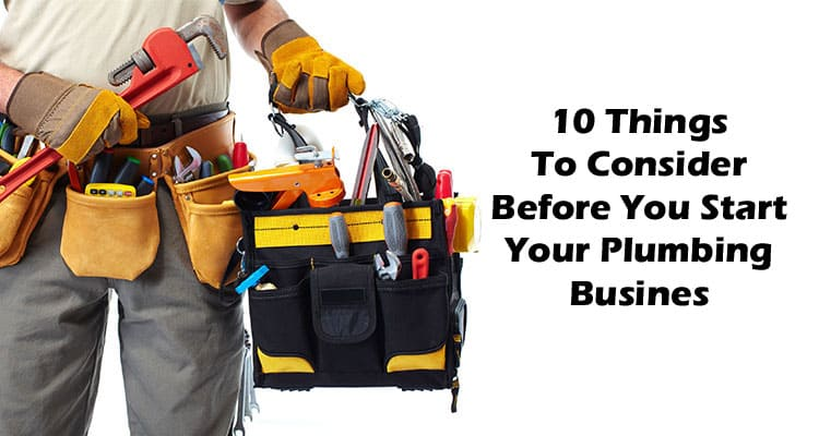 10 Things To Consider Before You Start Your Plumbing Busines 2020