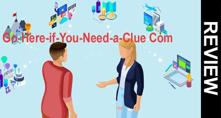 Go-Here-if-You-Need-a-Clue Com Review 2021