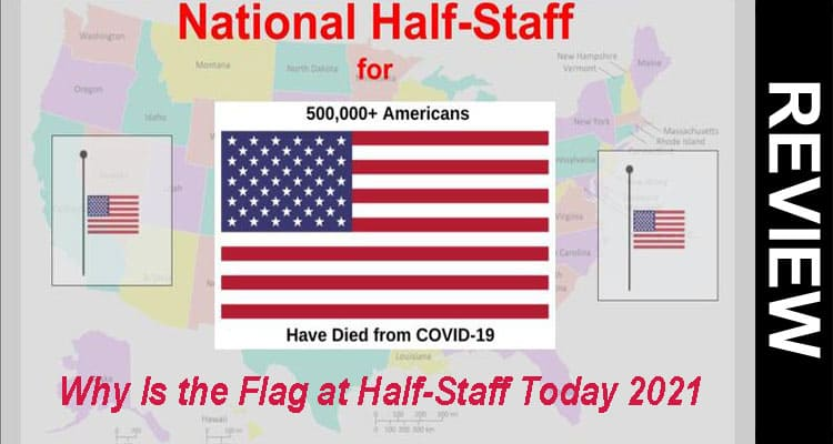 Why Is the Flag at Half-Staff Today 2021