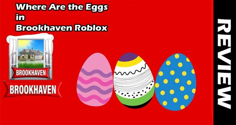 Where Are the Eggs in Brookhaven Roblox 2021