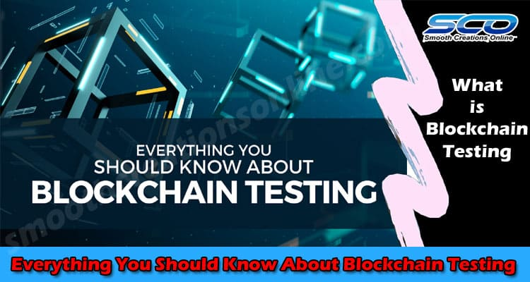 Everything You Should Know About Blockchain Testing 2021