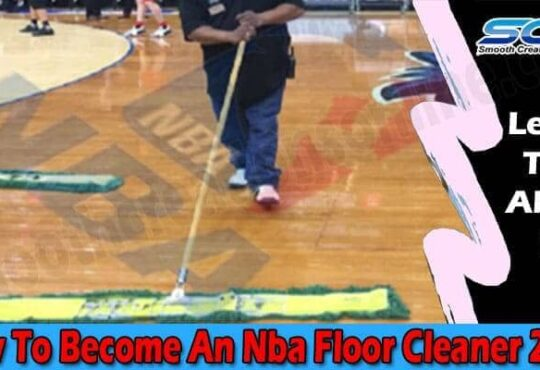 How To Become An Nba Floor Cleaner 2021
