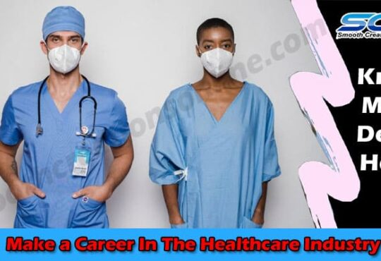 An Easy Route to Make a Career In The Healthcare Industry 2021