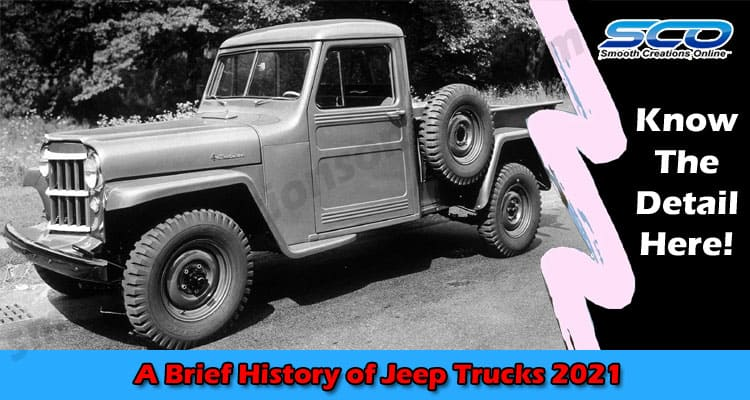 A Brief History of Jeep Trucks 2021