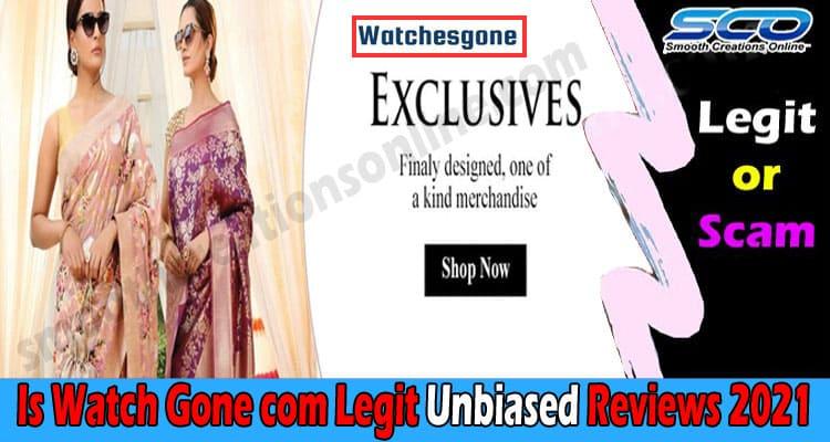 Is Watch Gone Com Legit (Aug 2021) Read Reviews Then Buy