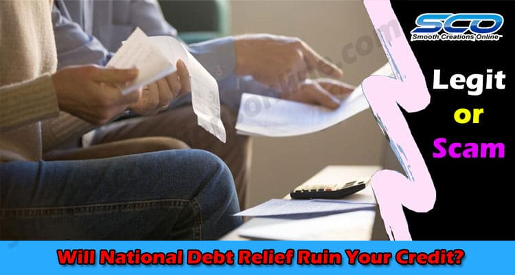 Latest Information National Debt Relief Ruin Your Credit