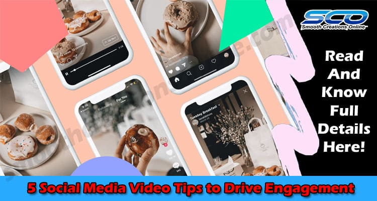The Best Top Five Social Media Video Tips to Drive Engagement