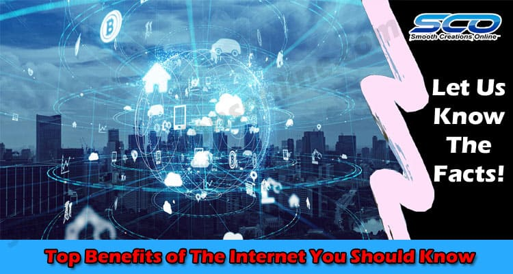 Top Benefits of The Internet You Should Know